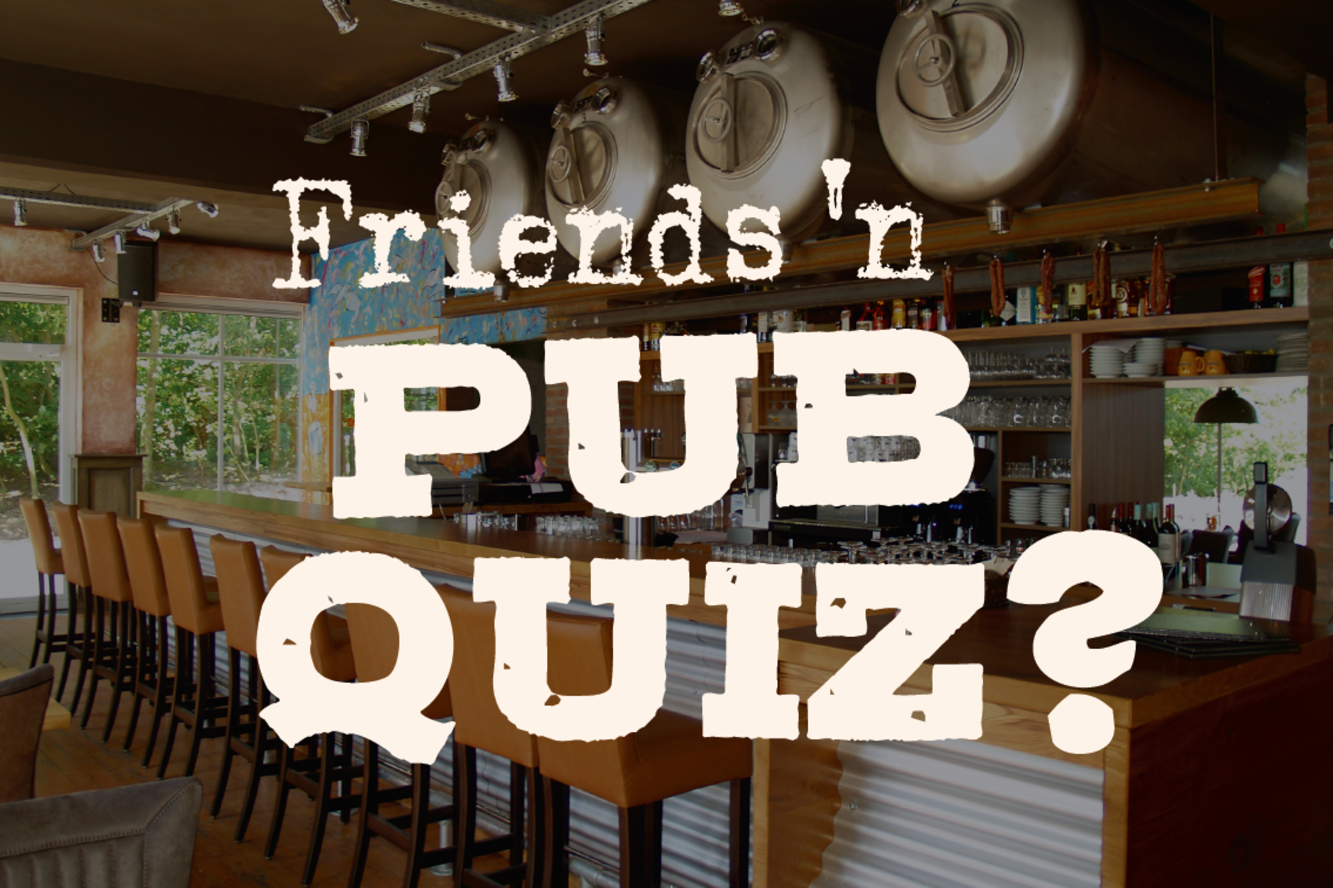 Friends & PubQuiz
